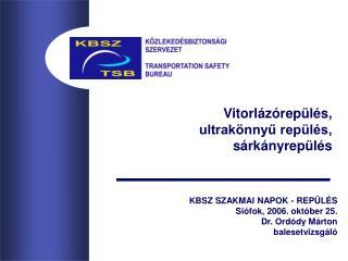 KBSZ SZAKMAI NAPOK - REPÜLÉS Siófok, 2006. október 25. Dr. Ordódy Márton balesetvizsgáló