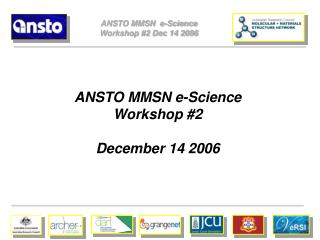 ANSTO MMSN  e-Science  Workshop #2 Dec 14 2006