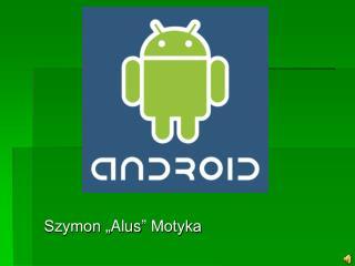 "Szymon "" Alus "" Motyka"