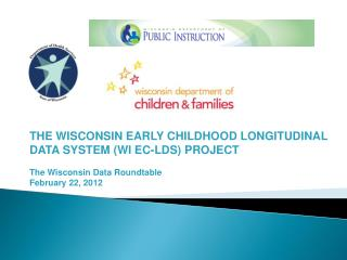 THE WISCONSIN EARLY CHILDHOOD LONGITUDINAL DATA SYSTEM (WI EC-LDS) PROJECT