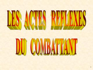LES   ACTES   REFLEXES DU   COMBATTANT