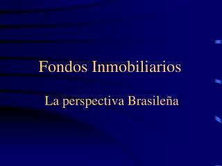 Fondos Inmobiliarios  La perspectiva Brasileña