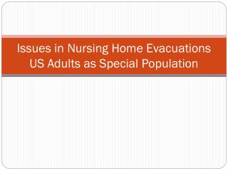 Issues in Nursing Home Evacuations US Adults as Special Population