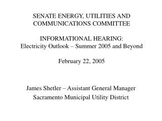 James Shetler � Assistant General Manager  Sacramento Municipal Utility District