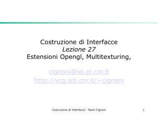 Costruzione di Interfacce Lezione 27  Estensioni Opengl, Multitexturing,