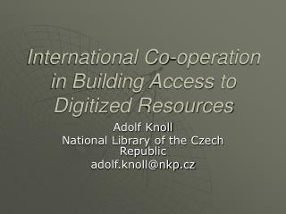 International Co-operation in Building Access to Digitized Resources