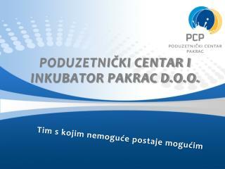 PODUZETNIČKI CENTAR I  INKUBATOR PAKRAC D.O.O.