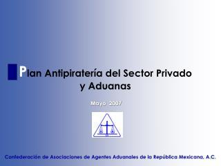P lan Antipiratería del Sector Privado  y Aduanas