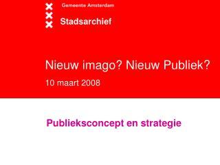 Nieuw imago? Nieuw Publiek ?  10 maart 2008