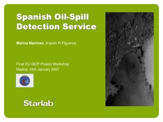 Spanish Oil-Spill Detection Service Marina Martínez , Araceli Pi Figueroa