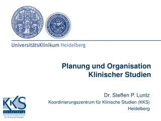 Dr. Steffen P. Luntz Koordinierungszentrum f�r Klinische Studien (KKS) Heidelberg