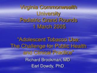 Richard Brookman, MD Earl Dowdy, PhD