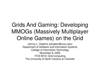 Grids And Gaming: Developing MMOGs (Massively Multiplayer Online Games) on the Grid