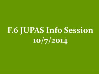 F.6 JUPAS Info Session 10/7/2014