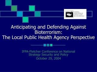 Anticipating and Defending Against Bioterrorism:  The Local Public Health Agency Perspective