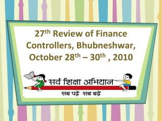 27 th  Review of Finance Controllers, Bhubneshwar,  October 28 th  – 30 th  , 2010