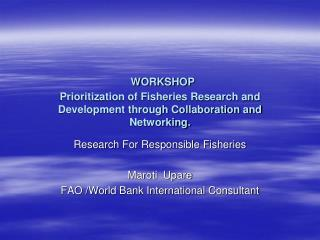 Research For Responsible Fisheries Maroti  Upare FAO /World Bank International Consultant