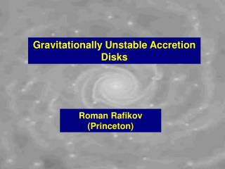 Gravitationally Unstable Accretion Disks