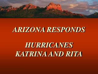 ARIZONA RESPONDS HURRICANES KATRINA AND RITA