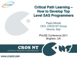 Critical Path Learning – How to Develop Top Level SAS Programmers Paolo Morelli CEO, CROS NT Group