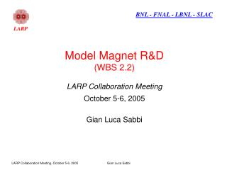 Model Magnet R&D (WBS 2.2) LARP Collaboration Meeting October 5-6, 2005 Gian Luca Sabbi