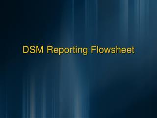DSM Reporting Flowsheet