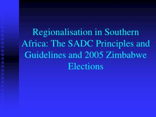Regionalisation in Southern Africa: The SADC Principles and Guidelines and 2005 Zimbabwe Elections