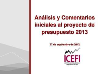 Análisis y Comentarios iniciales al proyecto de presupuesto 2013 27 de septiembre de 2012