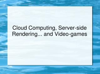 Cloud Computing, Server-side Rendering... and Video-games