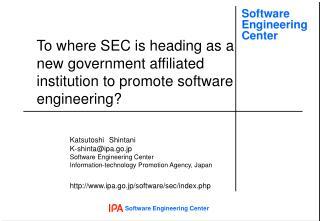 Katsutoshi Shintani K-shinta@ipa.go.jp Software Engineering Center