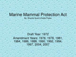 Marine Mammal Protection Act By: Shanita Scott & Kellie Pullen