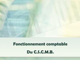 Fonctionnement comptable Du C.S.C.M.B.