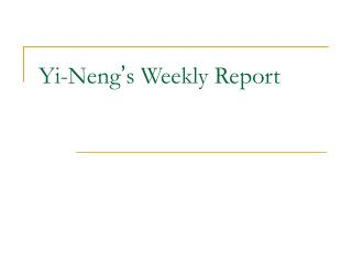 Yi-Neng � s Weekly Report