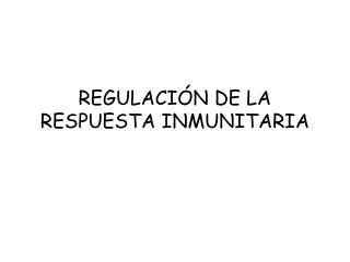 REGULACIÓN DE LA RESPUESTA INMUNITARIA