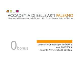 corso di Informatica per la Grafica A.A. 2008/2009 docente Arch. Emilio Di Gristina