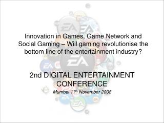 2nd DIGITAL ENTERTAINMENT CONFERENCE Mumbai 11 th  November 2008