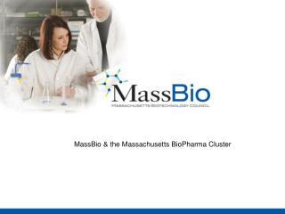 MassBio & the Massachusetts  BioPharma  Cluster