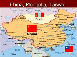 China, Mongolia, Taiwan