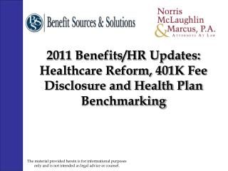 2011 Benefits/HR Updates: Healthcare Reform, 401K Fee Disclosure and Health Plan Benchmarking