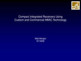Compact Integrated Receivers Using Custom and Commercial MMIC Technology