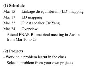 (1) Schedule Mar 15	Linkage disequilibrium (LD) mapping Mar 17	LD mapping