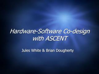 Hardware-Software Co-design with ASCENT