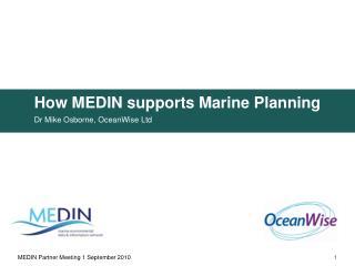 How MEDIN supports Marine Planning Dr Mike Osborne, OceanWise Ltd