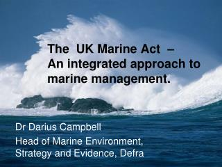 The  UK Marine Act  –  An integrated approach to marine management.