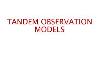 TANDEM OBSERVATION MODELS