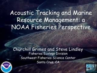 Acoustic Tracking and Marine Resource Management: a NOAA Fisheries Perspective