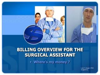 BILLING OVERVIEW FOR THE SURGICAL ASSISTANT