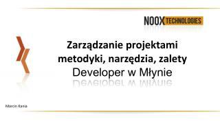 Zarządzanie  projektami    metodyki, narzędzia, zalety Developer w Młynie