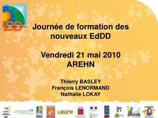 Journée de formation des nouveaux  EdDD Vendredi 21 mai 2010 AREHN Thierry BASLEY