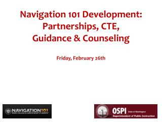Navigation 101 Development:  Partnerships, CTE,  Guidance & Counseling Friday, February 26th
